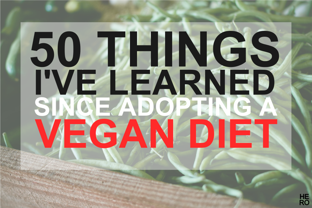 50 Things I've Learned Since Adopting a Vegan Diet