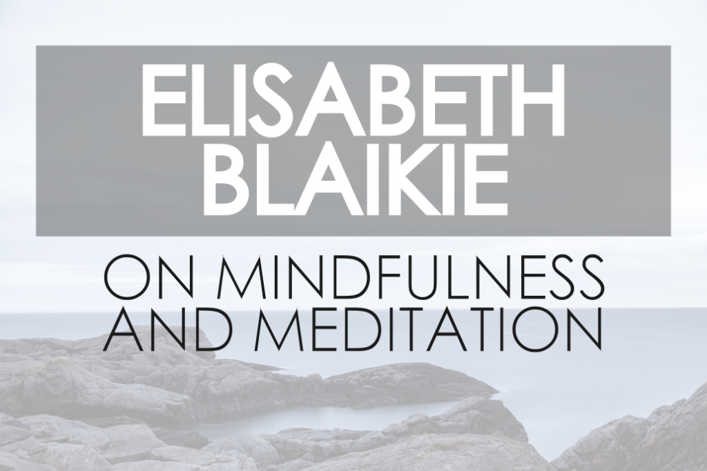 Elisabeth Blaikie on Mindfulness and Meditation
