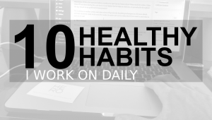 10 Simple Things I Do (Almost) Everyday to Stay Healthy