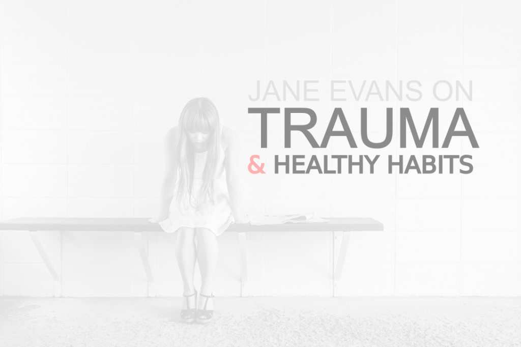 The Fascinating Truth About Childhood Trauma and Healthy Habits