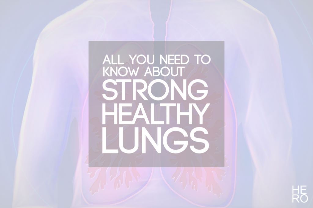 All You Need to Know About Maintaining Strong, Healthy Lungs