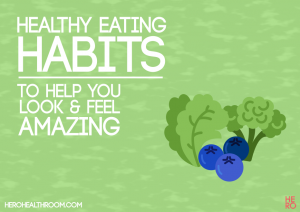 26 Healthy Eating Habits to Help You Look and Feel Amazing